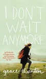 I Don't Wait Anymore: Letting Go of Expectations and Grasping God's Adventure for You - Grace   Thornton