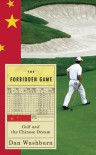 The Forbidden Game: Golf and the Chinese Dream - Dan Washburn