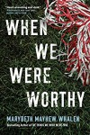 When We Were Worthy - Marybeth Mayhew Whalen