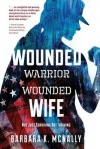 Wounded Warrior, Wounded Wife: Not Just Surviving But Thriving - Barbara K McNally
