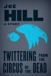 Twittering from the Circus of the Dead - Joe Hill