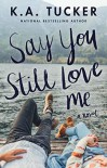 Say You Still Love Me - K.A. Tucker