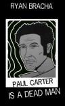 Paul Carter is a Dead Man - Ryan Bracha