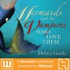Mermaids and the Vampires Who Love Them - Cassandra Morris, Debra Goelz