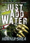 Just Add Water - Hunter Shea