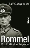 Rommel: Das Ende Einer Legende - Ralf Georg Reuth