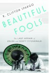 Beautiful Fools: The Last Affair of Zelda and Scott Fitzgerald - R. Clifton Spargo