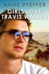 Girls Love Travis Walker - Anne Pfeffer