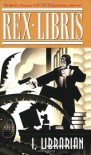 Rex Libris, Volume I: I, Librarian - James Turner