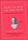 How to Win an Election: An Ancient Guide for Modern Politicians - Quintus Tullius Cicero, Philip Freeman