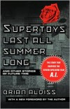 Supertoys Last All Summer Long: And Other Stories of Future Time - Brian W. Aldiss,  Foreword by Brian Aldiss