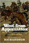 West from Appomattox: The Reconstruction of America after the Civil War - Heather Cox Richardson