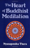 The Heart of Buddhist Meditation: a handbook of mental training based on the the buddha's way of mindfulness, With an Anthology of Relevant Texts translated from the Pali and Sanskrit. - Nyanaponika Thera