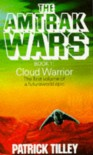 Amtrak Wars 1 Cloud Warrior - Patrick Tilley