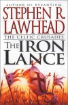 Iron Lance: Volume One of The Celtic Crusades - Stephen R. Lawhead