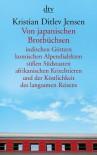 Von japanischen Brotbüchsen indischen Göttern komischen Alpendialekten süßen Südstaaten afrikanischen Kriechtieren und der Köstlichkeit des langsamen Reisens - Kristian Ditlev Jensen