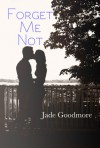 Forget Me Not - Jade Goodmore
