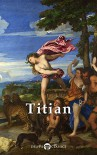 Delphi Complete Works of Titian (Illustrated) (Masters of Art Book 15) - Tiziano (Titian) Vecelli