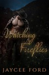 Watching Fireflies - Jaycee Ford