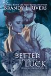 Better Than Luck - Brandy L. Rivers