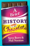 A Brief History of Chocolate - Steve Berry, Phil Norman