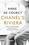 Chanel's Riviera: Life, Love and the Struggle for Survival on the Côte d'Azur, 1930–1944 - Anne de Courcy