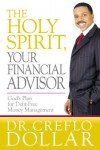 The Holy Spirit, Your Financial Advisor: God's Plan for Debt-Free Money Management - Creflo A. Dollar