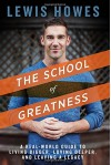 The School of Greatness: A Real-World Guide to Living Bigger, Loving Deeper, and Leaving a Legacy - Lewis Howes