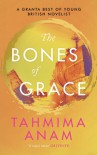 The Bones of Grace: A Novel - Tahmima Anam