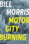 Motor City Burning: A Novel - Bill Morris