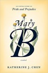 Mary B: An untold story of Pride and Prejudice - Katherine K. Chen
