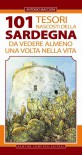 101 tesori nascosti della Sardegna da vedere almeno una volta nella vita - Antonio Maccioni, T. Bruno