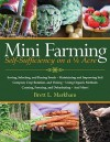 Mini Farming: Self-Sufficiency on 1/4 Acre - Brett L. Markham