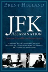 The JFK Assassination from the Oval Office to Dealey Plaza - Brent Holland