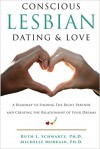 Conscious Lesbian Dating & Love: A Roadmap to Finding the RIght Partner and Creating the Relationship of your Dreams (Conscious Lesbian Guides) (Volume 1) - Michelle Murrain Ph.D., Ruth L. Schwartz Ph.D.