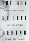 The Boy He Left Behind: A Man's Search for His Lost Father - Mark Matousek