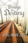 Bridge to Destiny - April Marie Libs
