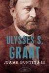 Ulysses S. Grant - Josiah Bunting, Arthur M. Schlesinger Jr.