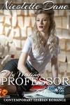 My Writing Professor: A Lesbian Romance - Nicolette Dane