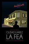 Ciudad Juárez la fea. Tradición de una ciudad estigmatizada (Spanish Edition) - Rutilio García Pereyra