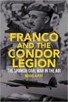 Franco and the Condor Legion: The Spanish Civil War in the Air - Michael Alpert