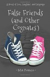 False Friends and Other Cognates - Mia Franco