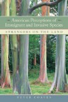 American Perceptions of Immigrant and Invasive Species: Strangers on the Land - Peter Coates