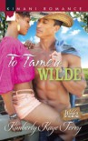 To Tame a Wilde (Wilde in Wyoming) - Kimberly Kaye Terry