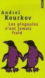 Les pingouins n'ont jamais froid - Andrey Kurkov, Nathalie Amargier