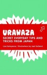 Urawaza: Secret Everyday Tips and Tricks from Japan - Lisa Katayama, Joel Holland