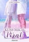 Küss mich, Pirat: Liebesnovelle - Cat Lewis