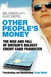 Other People's Money: The Rise and Fall of Britain's Boldest Credit Card Fraudster - Neil Forsyth, Elliot Castro