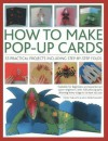 How to Make Pop-Up Cards: 55 Practical Projects Including Step-By-Step Folds - Ann Montanaro, Trish Phillips