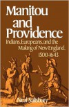 Manitou and Providence: Indians, Europeans, and the Making of New England, 1500-1643 - Neal Salisbury